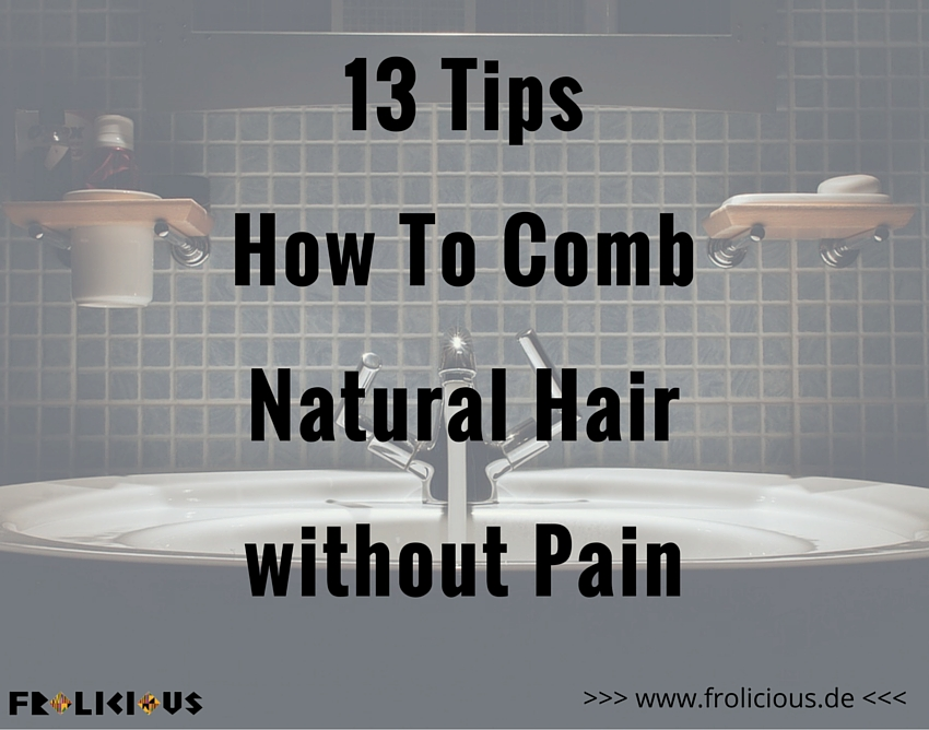 How To Comb Natural Hair Without Pain